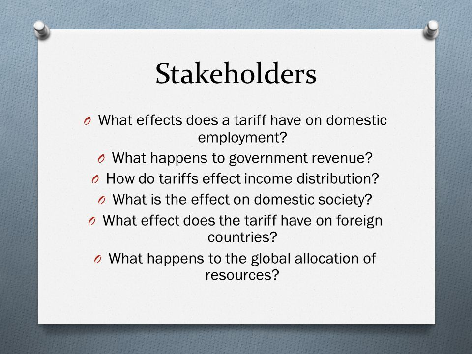 Stakeholders What effects does a tariff have on domestic employment