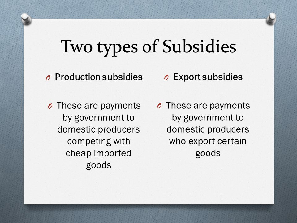 Two types of Subsidies Production subsidies