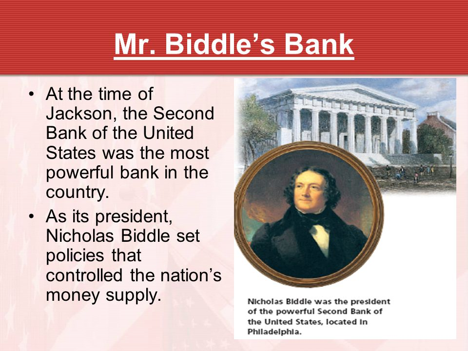 Mr. Biddle's Bank At the time of Jackson, the Second Bank of the United States was the most powerful bank in the country.