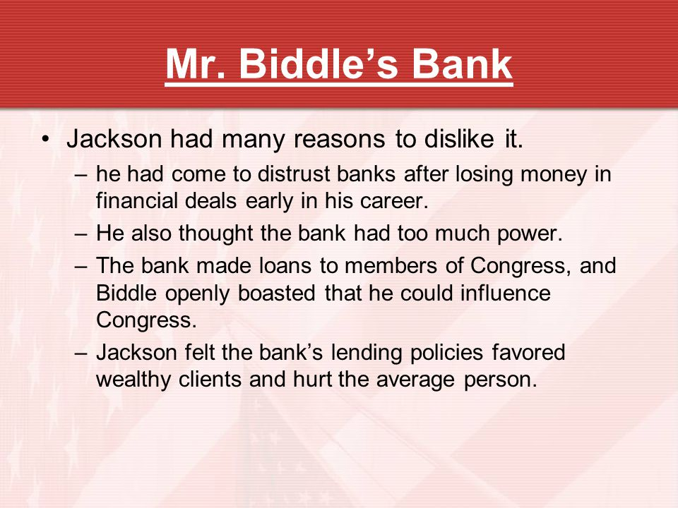 Mr. Biddle's Bank Jackson had many reasons to dislike it.