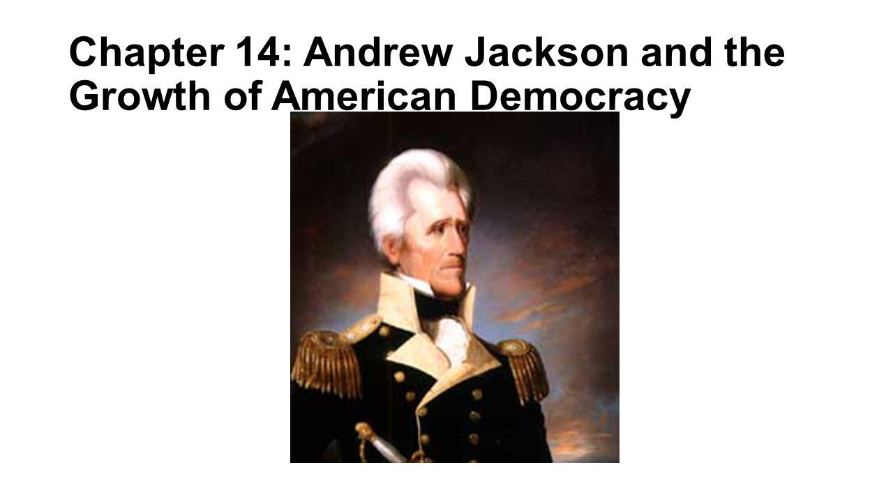 Chapter 14: Andrew Jackson and the Growth of American Democracy
