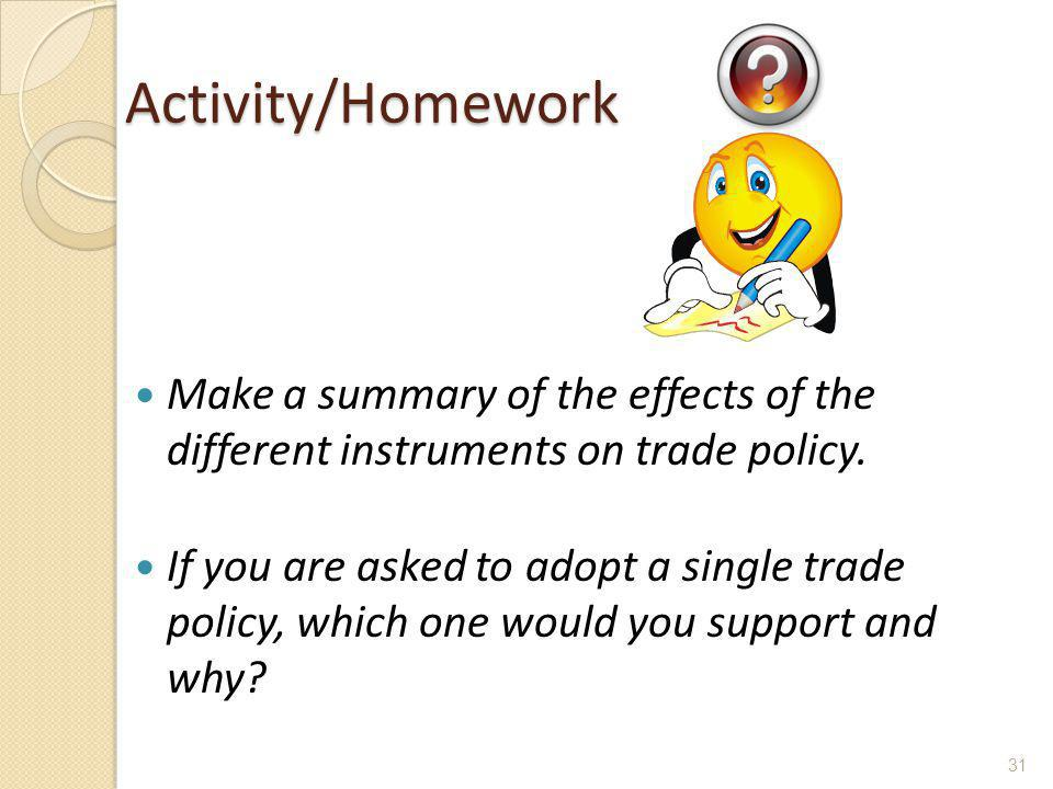 Activity/Homework Make a summary of the effects of the different instruments on trade policy.