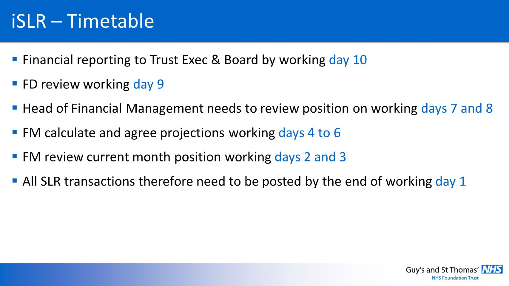 iSLR – Timetable Financial reporting to Trust Exec & Board by working day 10. FD review working day 9.