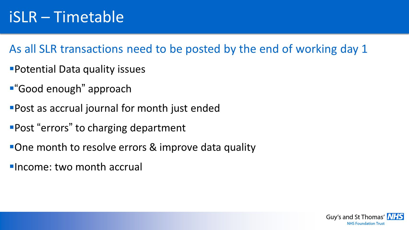 iSLR – Timetable As all SLR transactions need to be posted by the end of working day 1. Potential Data quality issues.