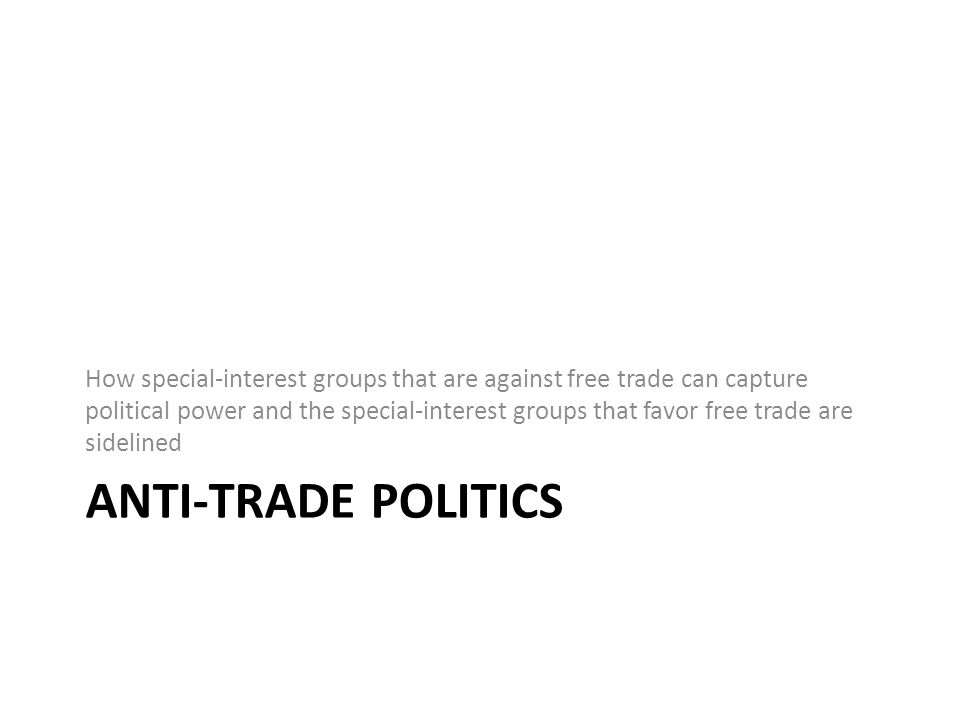 How special-interest groups that are against free trade can capture political power and the special-interest groups that favor free trade are sidelined