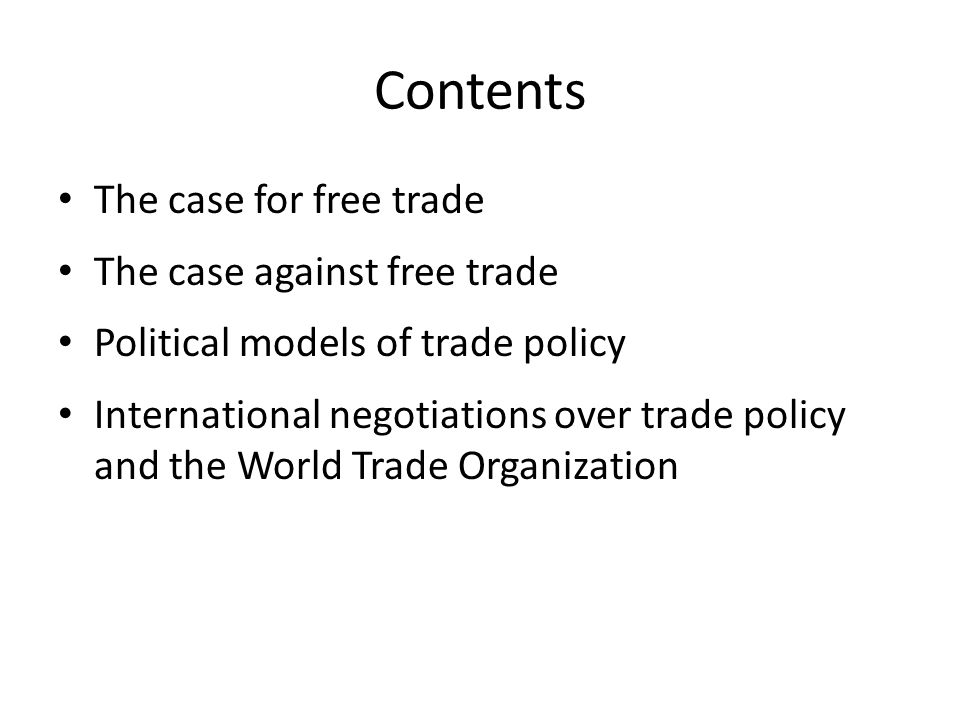 Contents The case for free trade The case against free trade