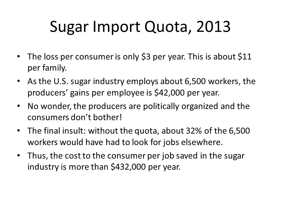 Sugar Import Quota, 2013 The loss per consumer is only $3 per year. This is about $11 per family.