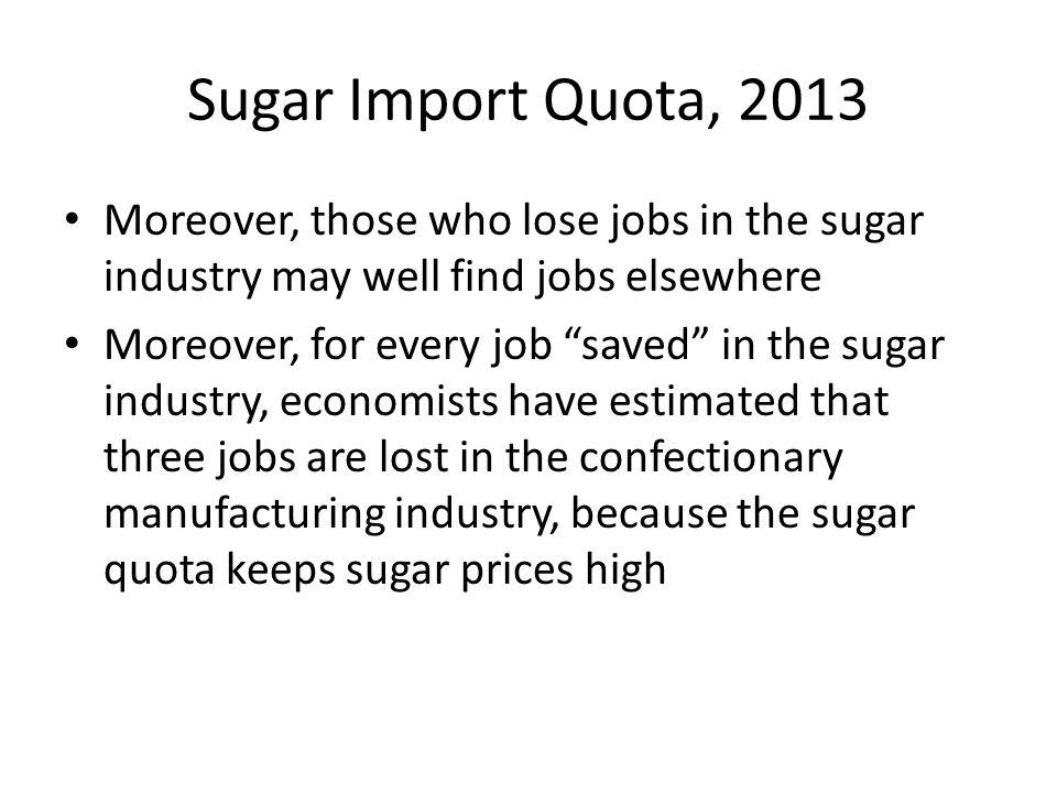 Sugar Import Quota, 2013 Moreover, those who lose jobs in the sugar industry may well find jobs elsewhere.