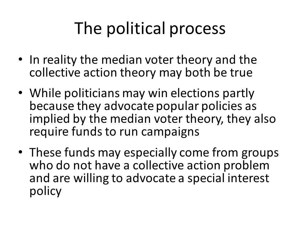 The political process In reality the median voter theory and the collective action theory may both be true.