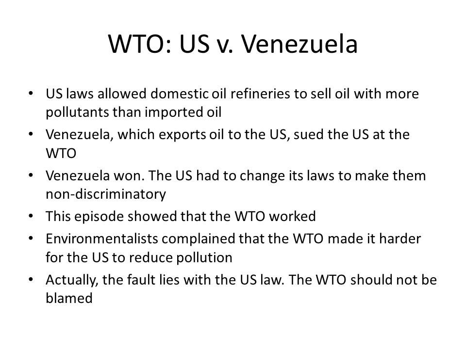 WTO: US v. Venezuela US laws allowed domestic oil refineries to sell oil with more pollutants than imported oil.