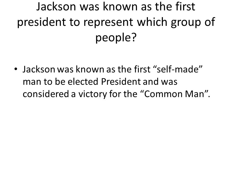 Jackson was known as the first president to represent which group of people