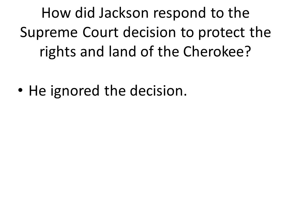 How did Jackson respond to the Supreme Court decision to protect the rights and land of the Cherokee