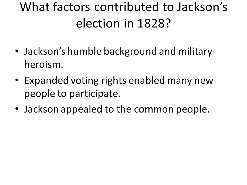 What factors contributed to Jackson's election in 1828