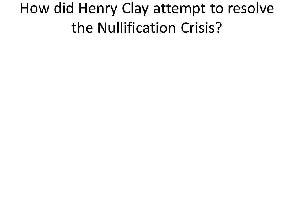 How did Henry Clay attempt to resolve the Nullification Crisis
