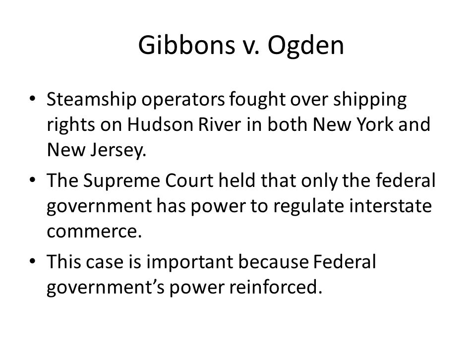 Gibbons v. Ogden Steamship operators fought over shipping rights on Hudson River in both New York and New Jersey.