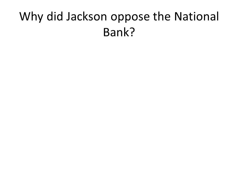 Why did Jackson oppose the National Bank
