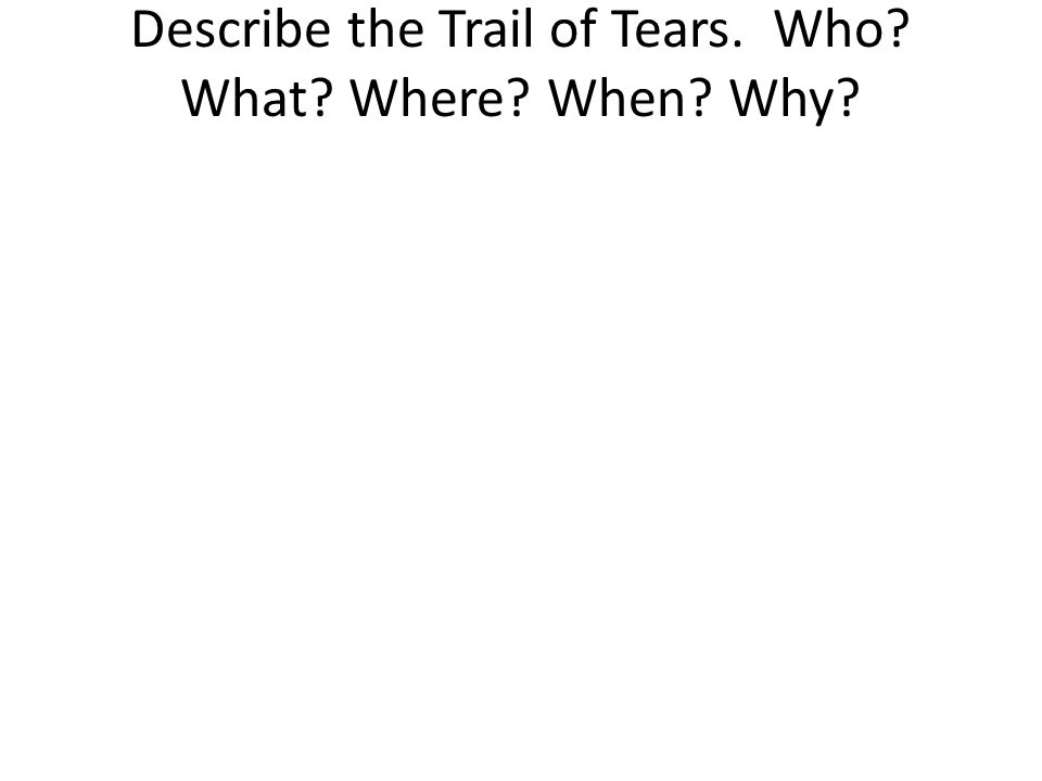 Describe the Trail of Tears. Who What Where When Why
