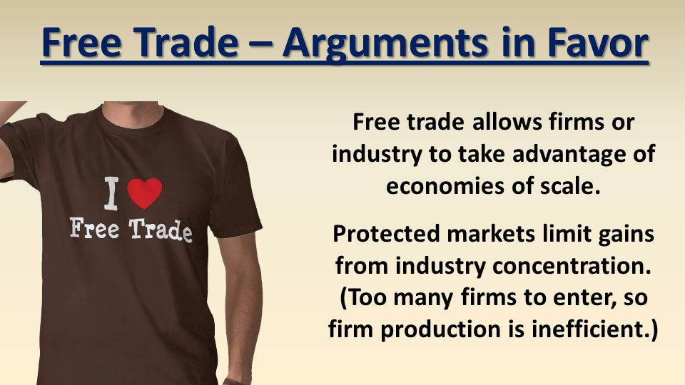 Free Trade – Arguments in Favor firm production is inefficient.)