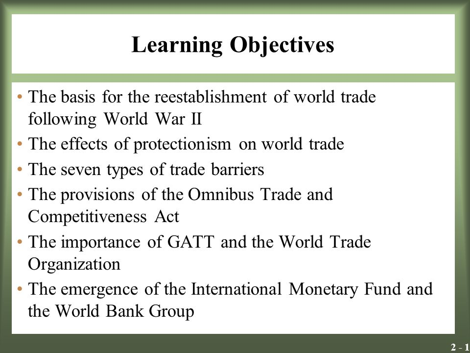 Learning Objectives The basis for the reestablishment of world trade following World War II. The effects of protectionism on world trade.