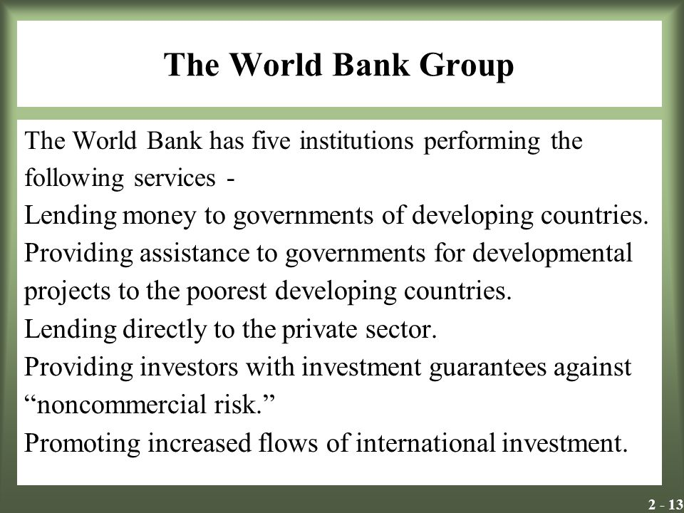 The World Bank Group The World Bank has five institutions performing the. following services -