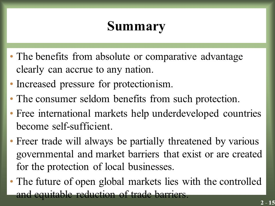 Summary The benefits from absolute or comparative advantage clearly can accrue to any nation. Increased pressure for protectionism.