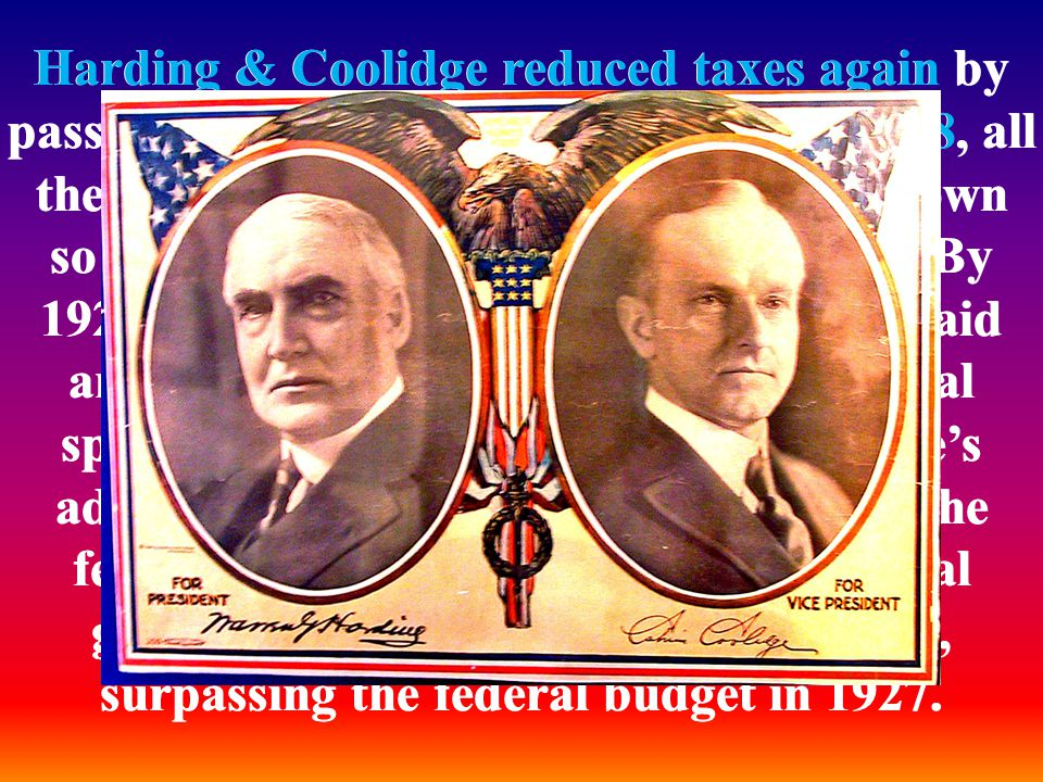 Harding & Coolidge reduced taxes again by passing the Revenue Acts of 1926 and 1928, all the while continuing to keep spending down so as to reduce the overall federal debt. By 1927, only the richest 2% of taxpayers paid any federal income tax. Although federal spending remained flat during Coolidge's administration, allowing one-fourth of the federal debt to be retired, state and local governments saw considerable growth, surpassing the federal budget in 1927.