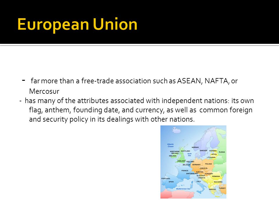 European Union - far more than a free-trade association such as ASEAN, NAFTA, or Mercosur.