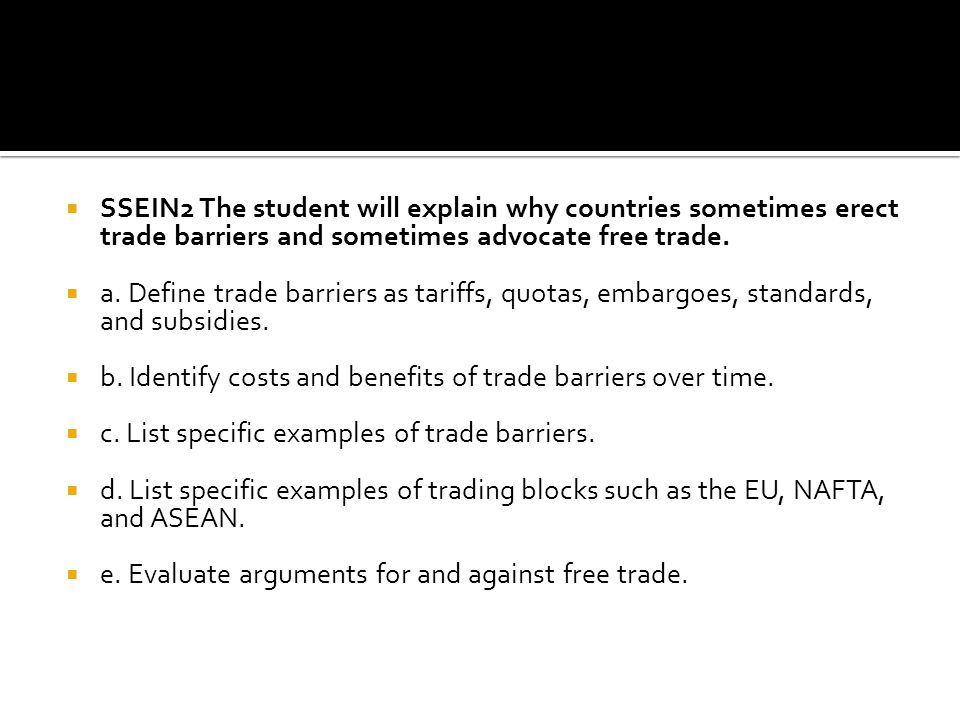 SSEIN2 The student will explain why countries sometimes erect trade barriers and sometimes advocate free trade.