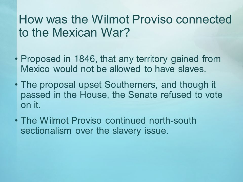 How was the Wilmot Proviso connected to the Mexican War