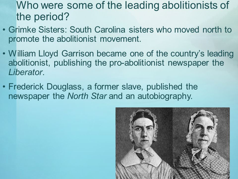 Who were some of the leading abolitionists of the period