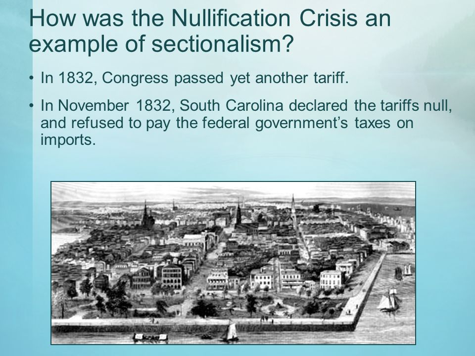 How was the Nullification Crisis an example of sectionalism