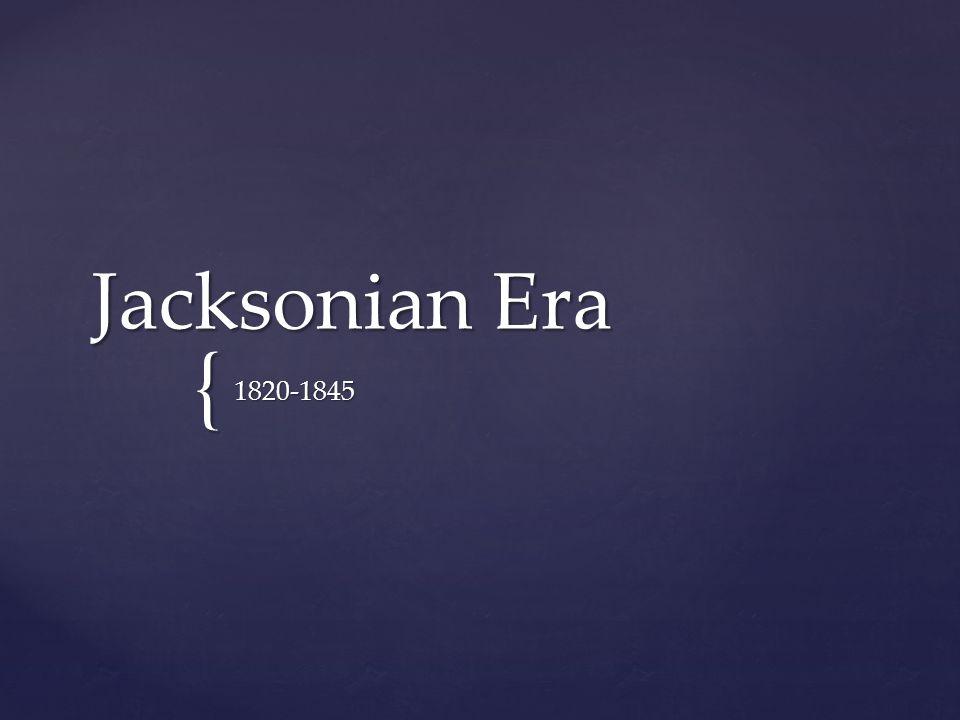 Jacksonian Era 1820-1845