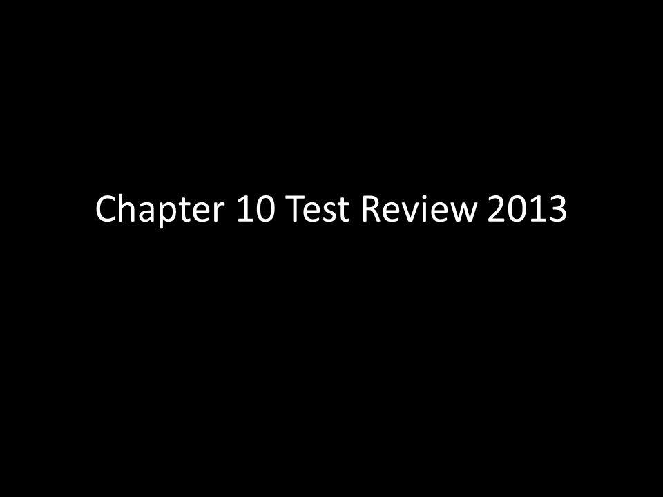 Chapter 10 Test Review 2013
