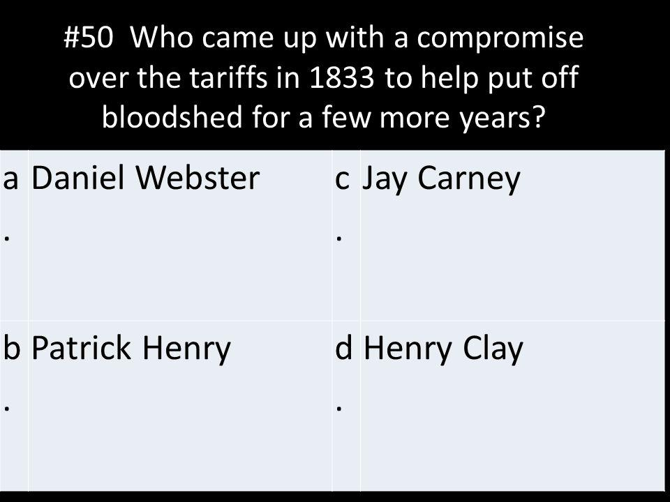 a. Daniel Webster c. Jay Carney b. Patrick Henry d. Henry Clay