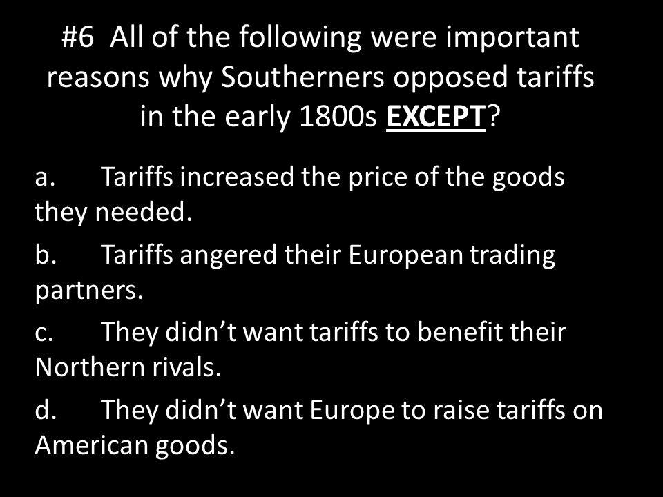 #6 All of the following were important reasons why Southerners opposed tariffs in the early 1800s EXCEPT