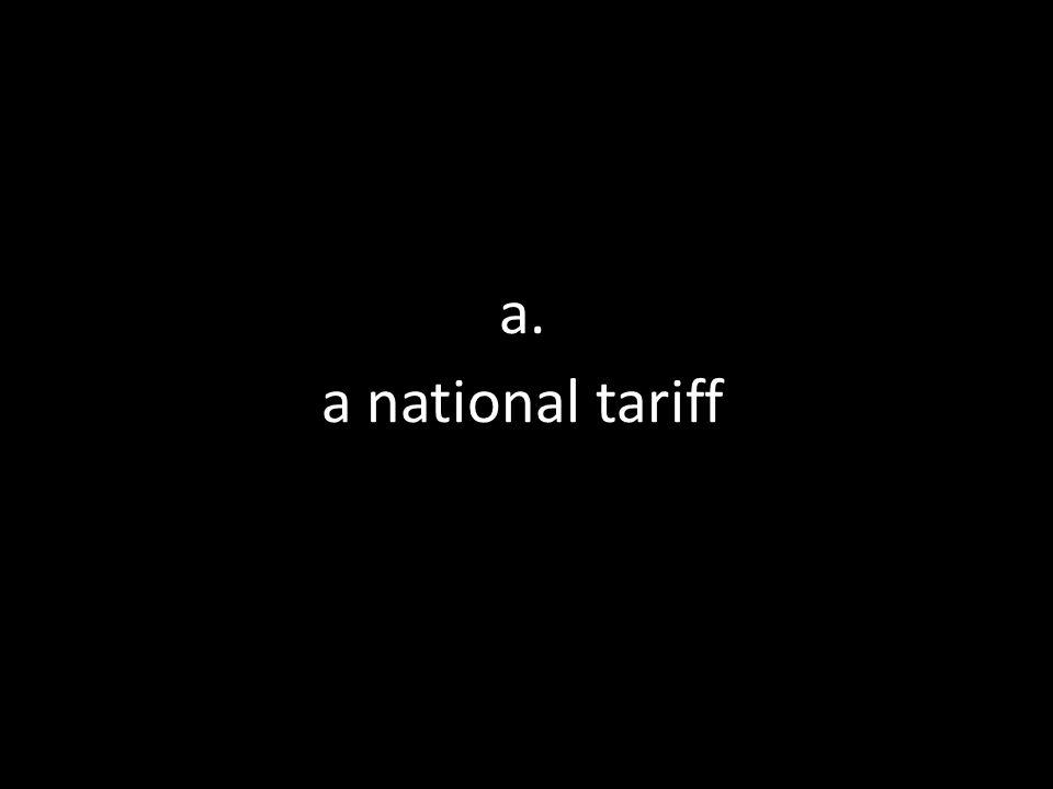 a. a national tariff