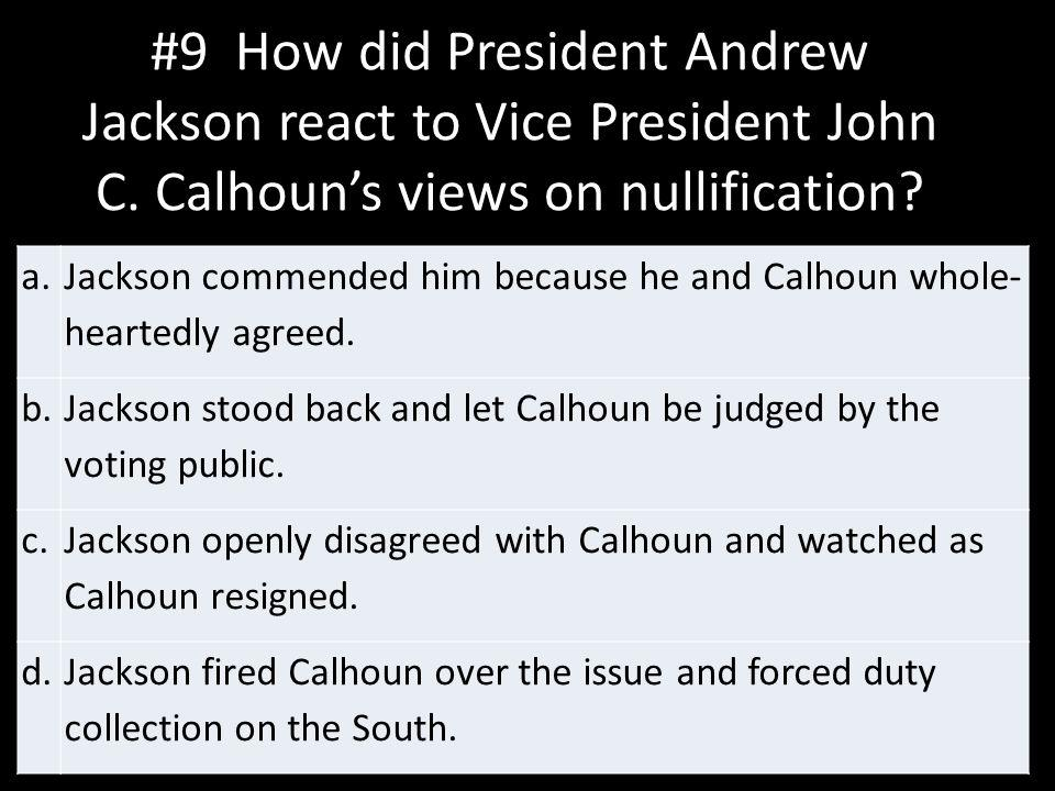 #9 How did President Andrew Jackson react to Vice President John C