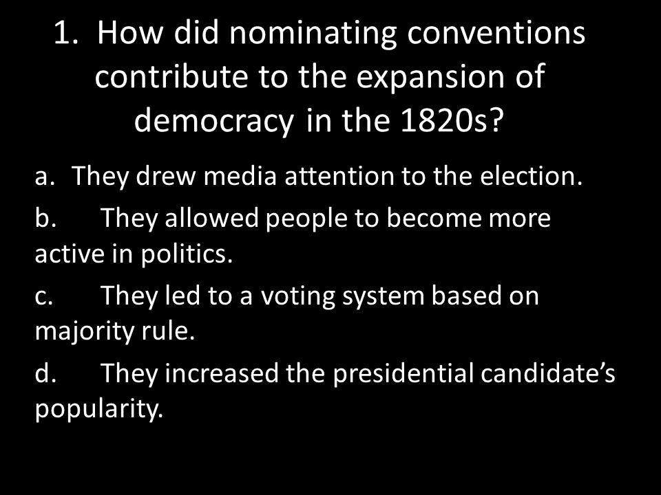 1. How did nominating conventions contribute to the expansion of democracy in the 1820s