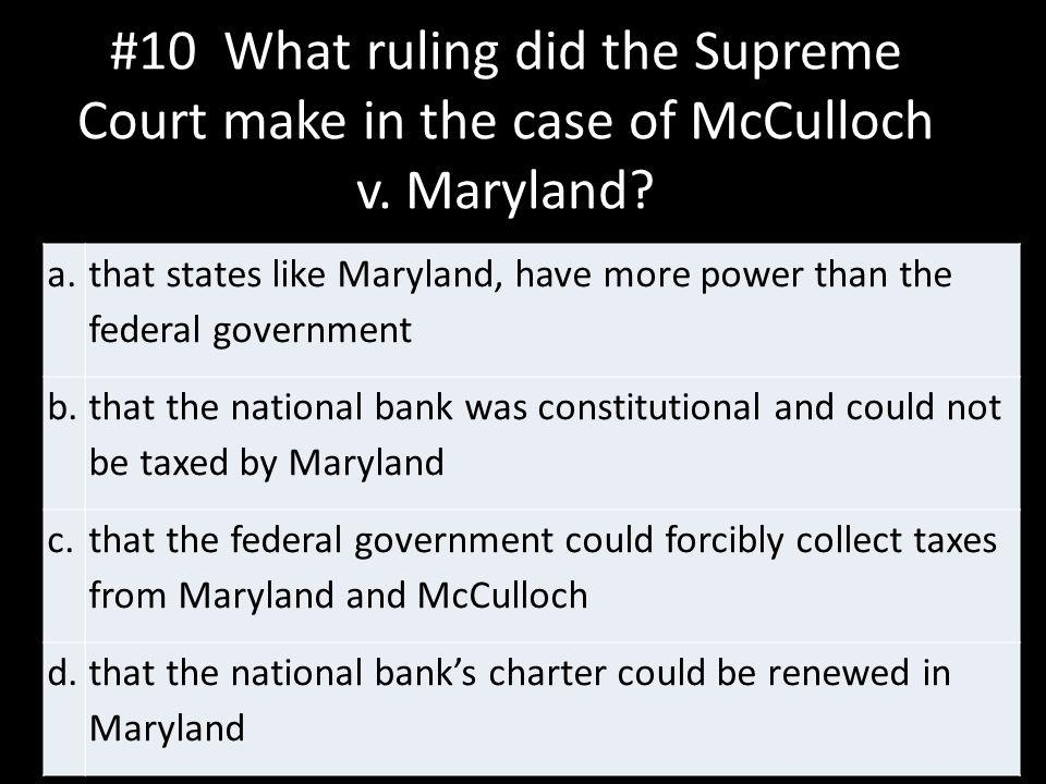 #10 What ruling did the Supreme Court make in the case of McCulloch v