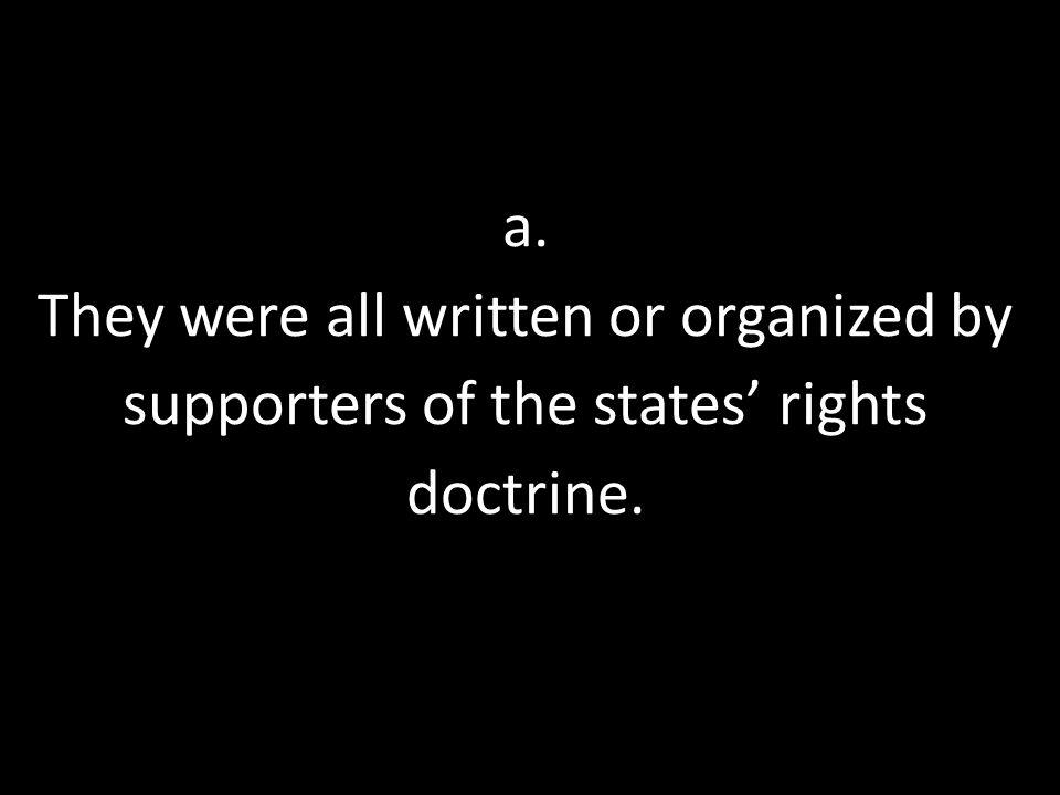 a. They were all written or organized by supporters of the states' rights doctrine.