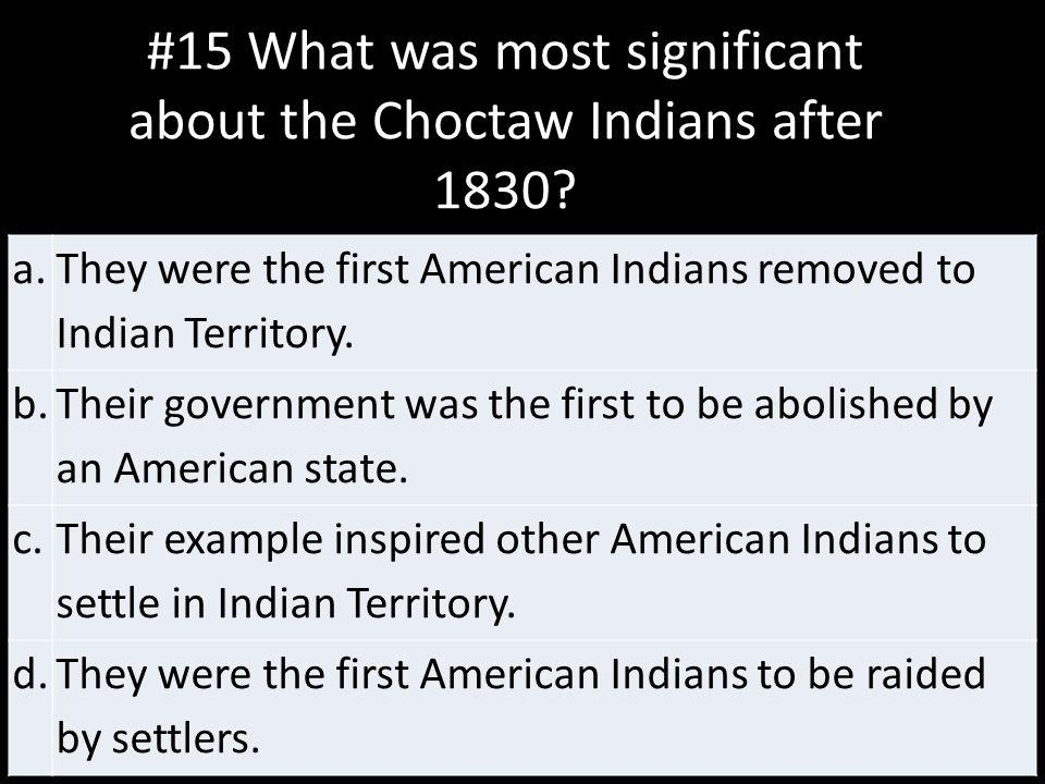 #15 What was most significant about the Choctaw Indians after 1830