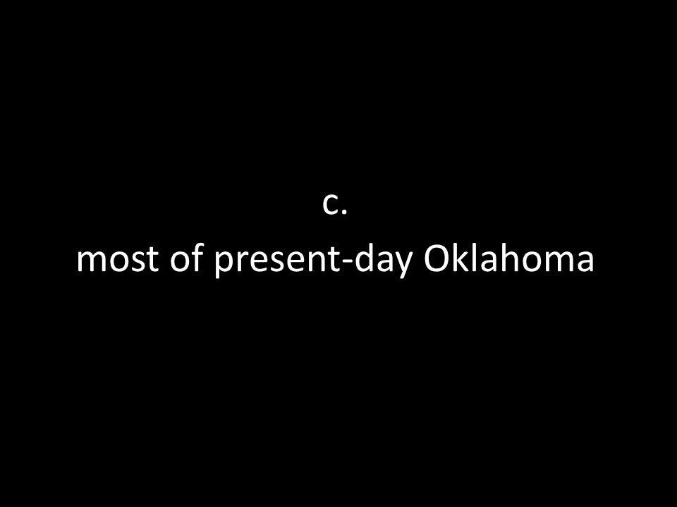 c. most of present-day Oklahoma
