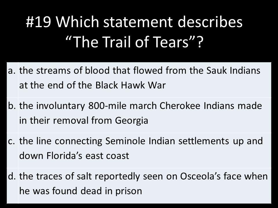 #19 Which statement describes The Trail of Tears