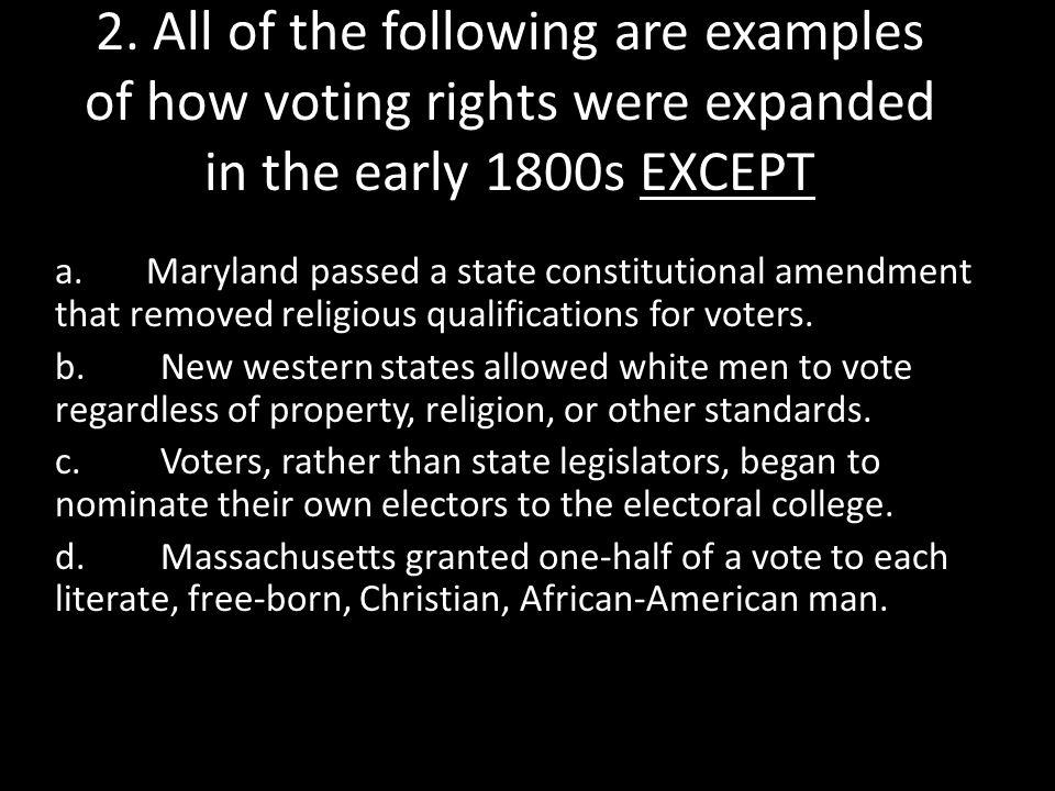 2. All of the following are examples of how voting rights were expanded in the early 1800s EXCEPT