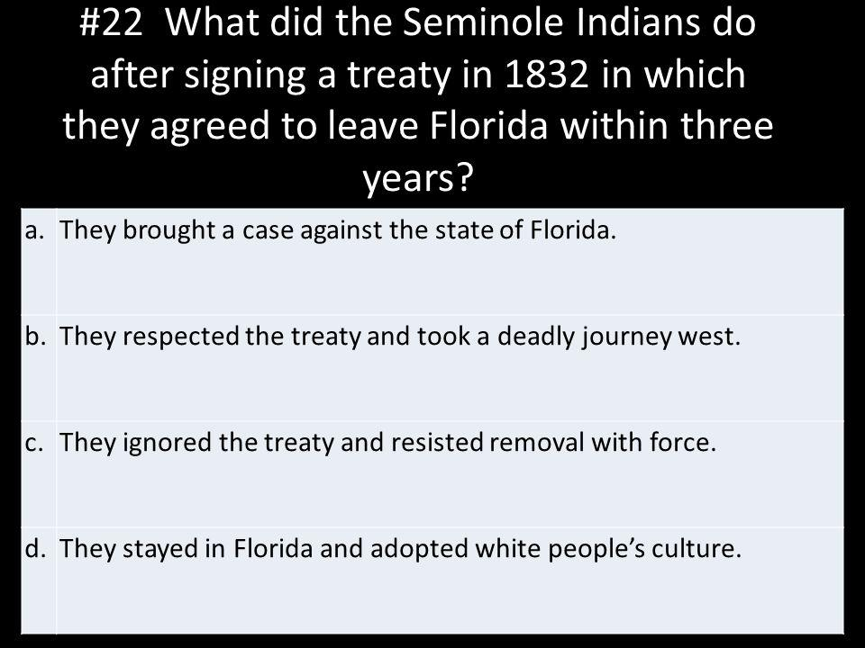 #22 What did the Seminole Indians do after signing a treaty in 1832 in which they agreed to leave Florida within three years