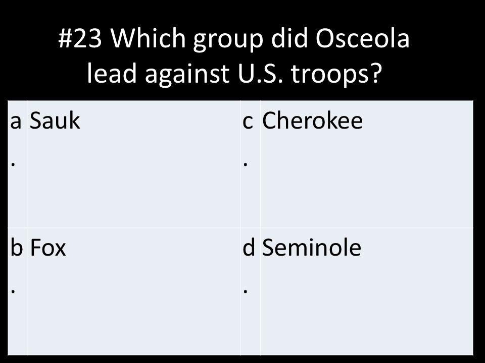 #23 Which group did Osceola lead against U.S. troops
