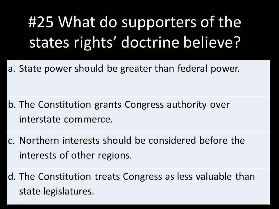 #25 What do supporters of the states rights' doctrine believe