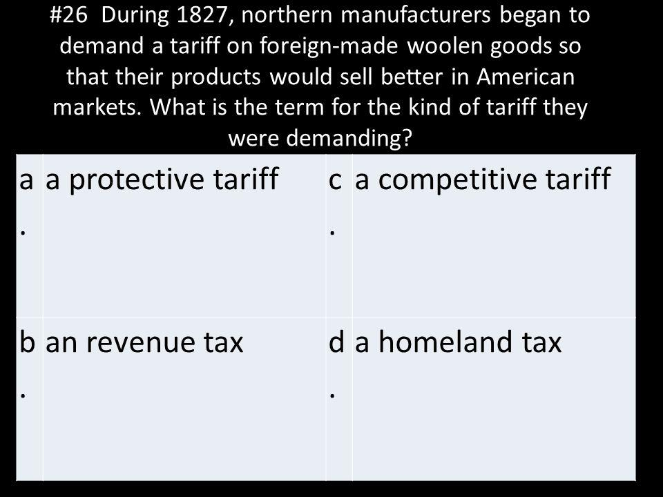 a. a protective tariff c. a competitive tariff b. an revenue tax d.