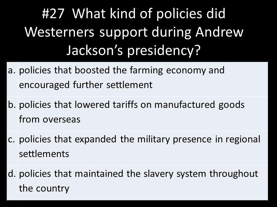 #27 What kind of policies did Westerners support during Andrew Jackson's presidency