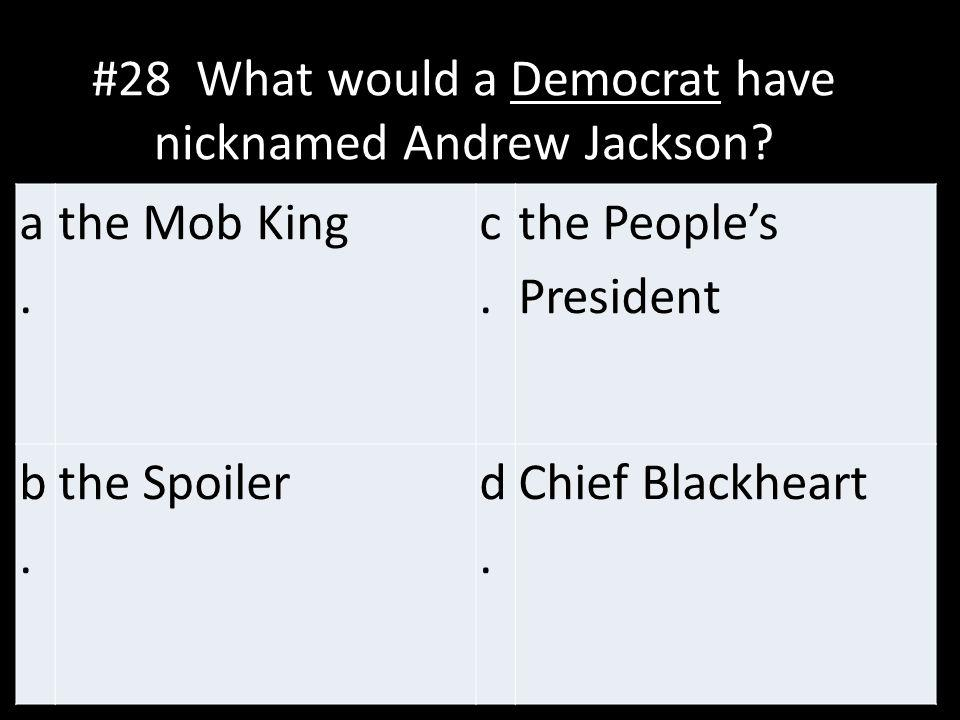 #28 What would a Democrat have nicknamed Andrew Jackson